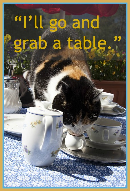 "Someone says, ""I'll go and grab a table."""
