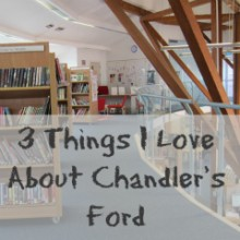 Three Things I Love about Chandler's Ford