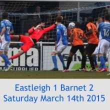 Eastleigh 1 Barnet 2: 15:00 Saturday March 14th 2015