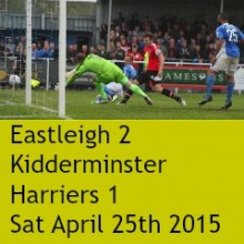 Eastleigh 2 Kidderminster Harriers 1; 1715pm Saturday April 25th 2015