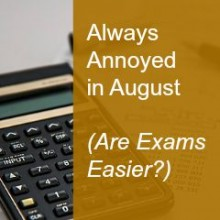 Always Annoyed in August (Are Exams Easier?)