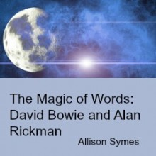 The Magic of Words:  David Bowie and Alan Rickman