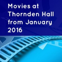 Premiere of Movies at Thornden Hall – Friday 15th January 2016
