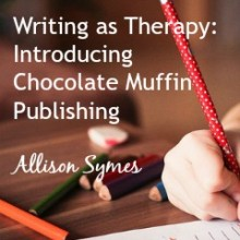 Writing as Therapy:  Introducing Chocolate Muffin Publishing