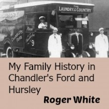Roger White: My Family History in Chandler's Ford and Hursley