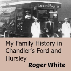 My Family History in Chandler's Ford and Hursley by Roger White