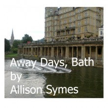Away Days:  Bath by Allison Symes