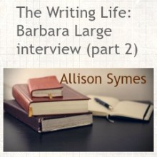 The Writing Life – Barbara Large, Part 2