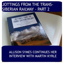 Jottings from the Trans-Siberian Railway – Part 2: Martin Kyrle interview