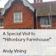 "A Special Visit to ""Hiltonbury Farmhouse"""
