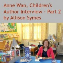 Writing Children's Fiction – Anne Wan Interview Part 2 – Allison Symes