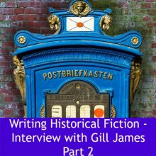 The Joys and Woes of Writing Historical Fiction – Part 2 of Gill James Interview