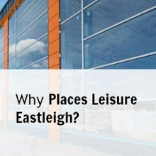 EBC –  Why Places Leisure Eastleigh?