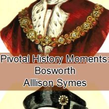 Pivotal History Moments – Bosworth 1485