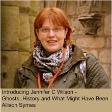 Ghosts, History and What Might Have Been:  Introducing Jennifer C Wilson