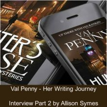 Val Penny –  Her Writing Journey Part 2 – Allison Symes