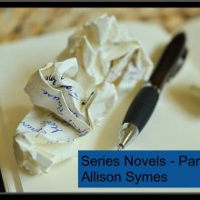The Joys and Challenges of Writing Series Novels – Part 2
