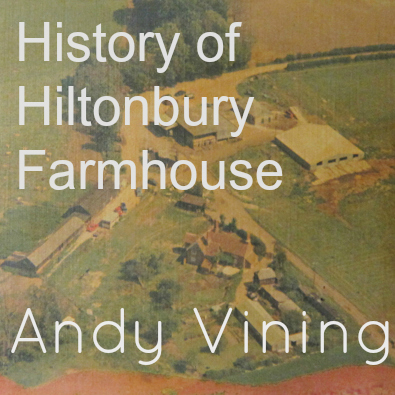 History of Hiltonbury Farmhouse, Chandler's Ford, by Andy Vining.