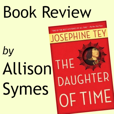 Allison Symes reviews The Daughter of Time by Josephine Tey.