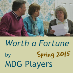 Worth a Fortune by MDG Players, spring 2015.