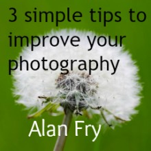 3 tips to improve your photography by Alan Fry