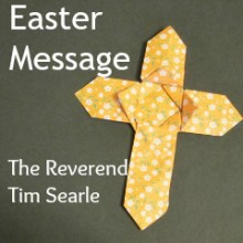 Easter message 2015 by Reverend Tim Searle, Chandler's Ford United Reformed Church