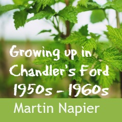 Growing up in Chandler's Ford: 1950s – 1960s by Martin Napier