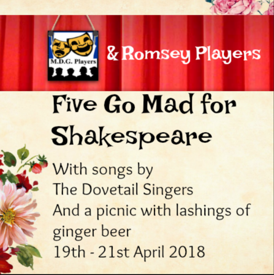 MDG Players and Romsey Players present Five Go Mad for Shakespeare, April, 2018. Written and Produced by Mike Standing and Irene Bourne.